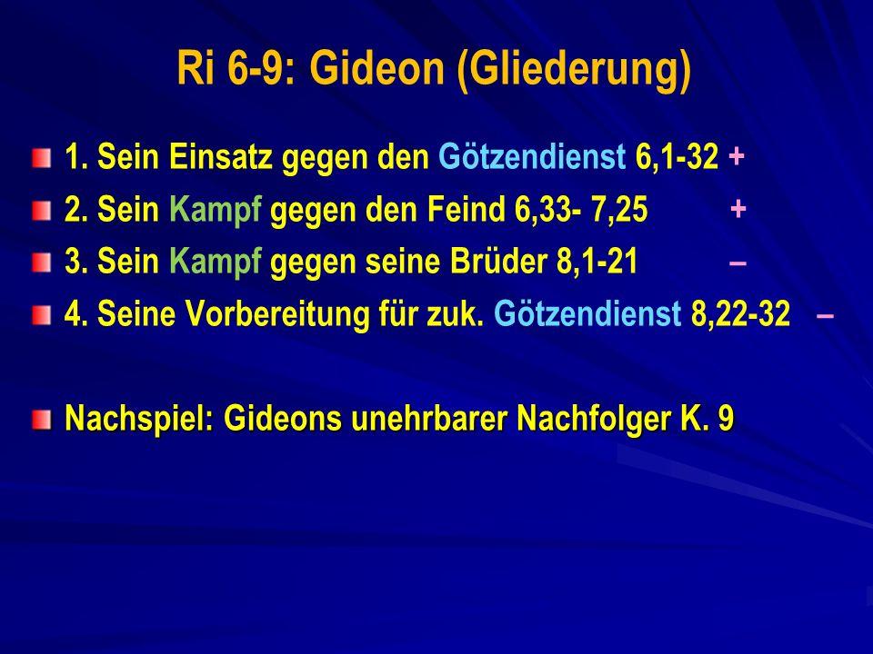 Ri 6-9: Gideon (Gliederung) 1.Sein Einsatz gegen den Götzendienst 6,1-32 + 2.