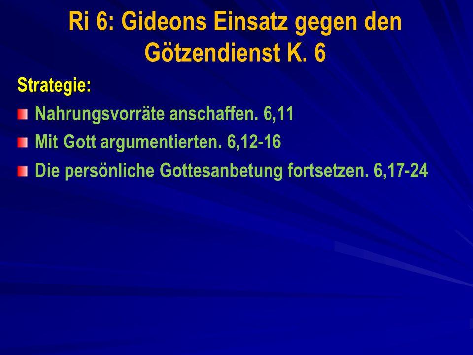Ri 6: Gideons Einsatz gegen den Götzendienst K.6 Strategie: Nahrungsvorräte anschaffen.
