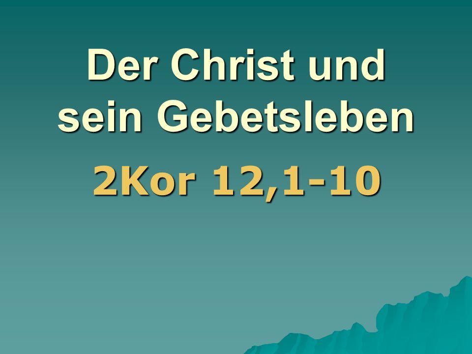 Der Christ und sein Gebetsleben 2Kor 12,1-10