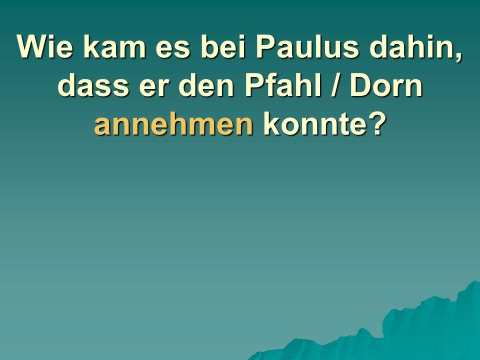 Wie kam es bei Paulus dahin, dass er den Pfahl / Dorn annehmen konnte?