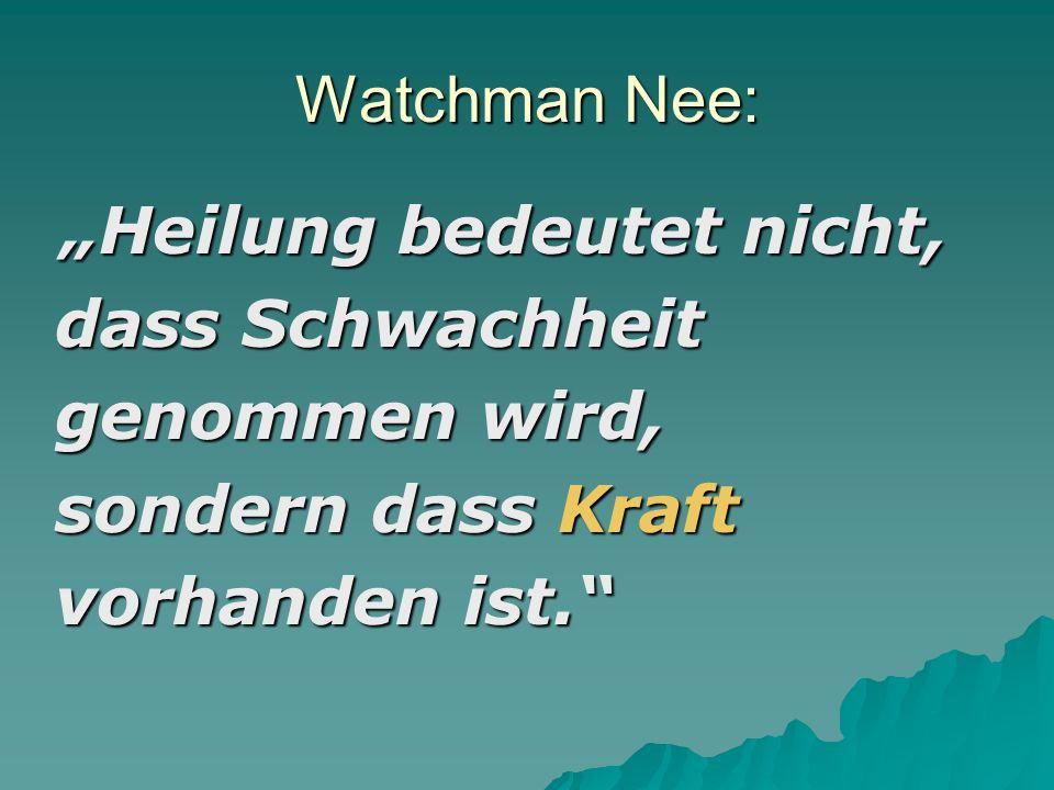 Watchman Nee: Heilung bedeutet nicht, dass Schwachheit genommen wird, sondern dass Kraft vorhanden ist.