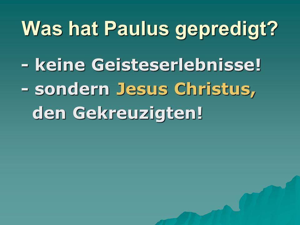 Was hat Paulus gepredigt.- keine Geisteserlebnisse.