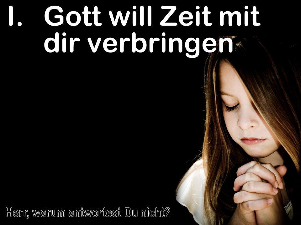 I.Gott will Zeit mit dir verbringen
