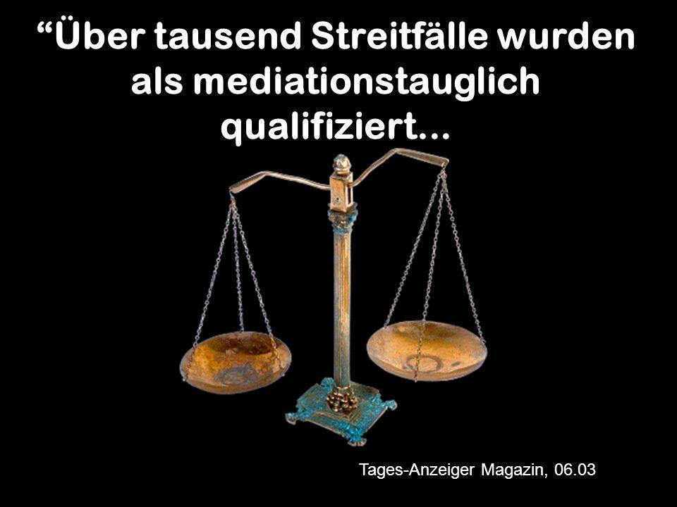 Über tausend Streitfälle wurden als mediationstauglich qualifiziert... Tages-Anzeiger Magazin, 06.03