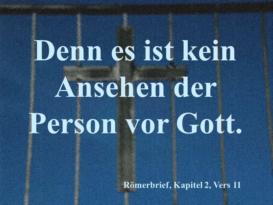 Denn es ist kein Ansehen der Person vor Gott. Römerbrief, Kapitel 2, Vers 11
