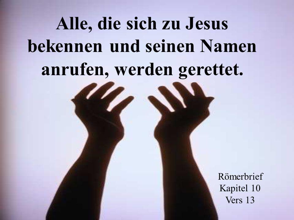 Alle, die sich zu Jesus bekennen und seinen Namen anrufen, werden gerettet.