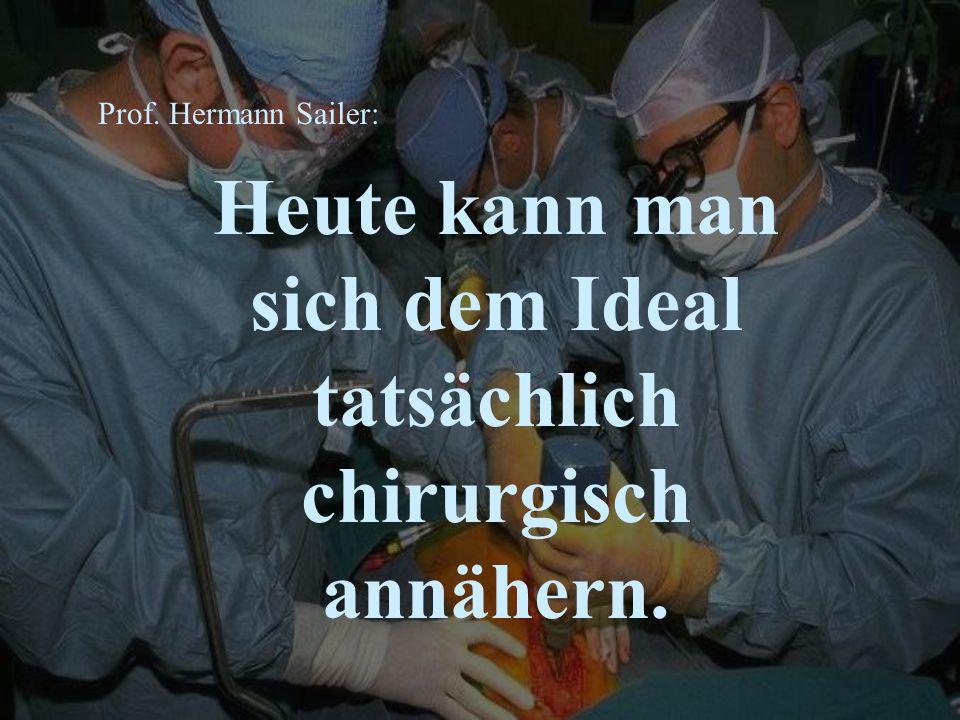 Prof. Hermann Sailer: Heute kann man sich dem Ideal tatsächlich chirurgisch annähern.
