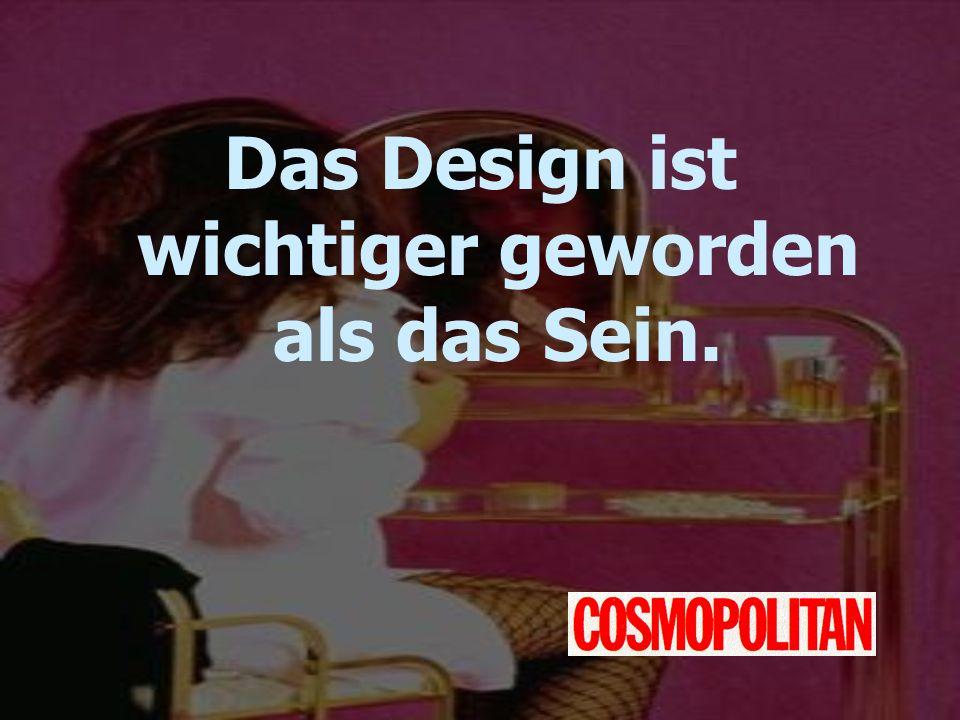 Das Design ist wichtiger geworden als das Sein.
