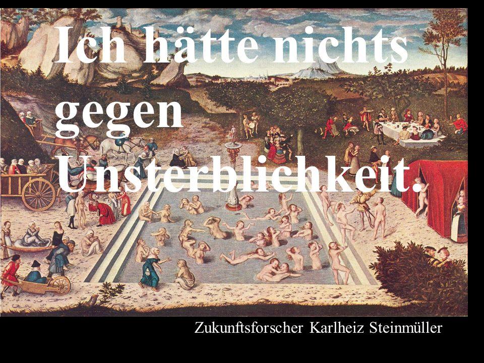 Ich hätte nichts gegen Unsterblichkeit. Zukunftsforscher Karlheiz Steinmüller