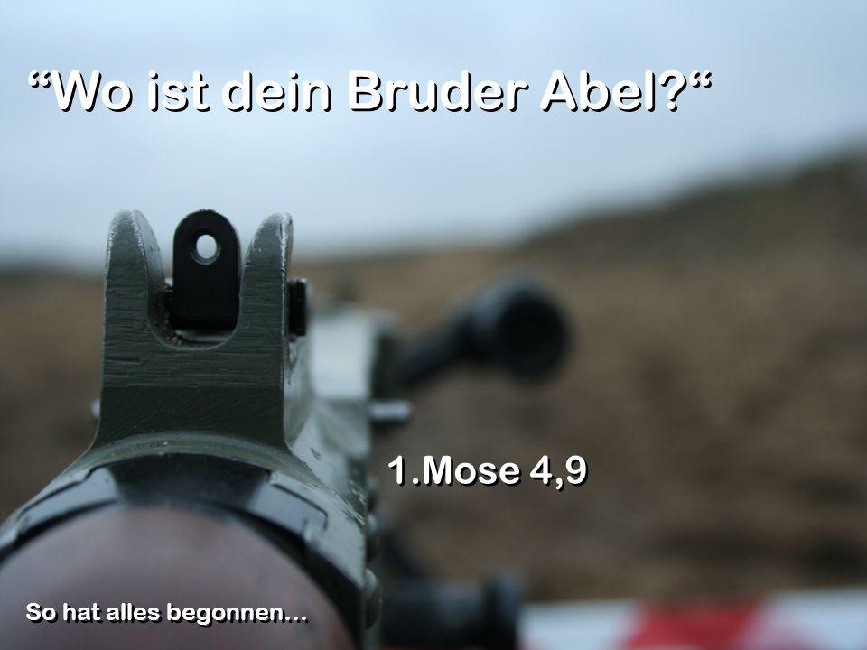 Wo ist dein Bruder Abel? 1.Mose 4,9 So hat alles begonnen…