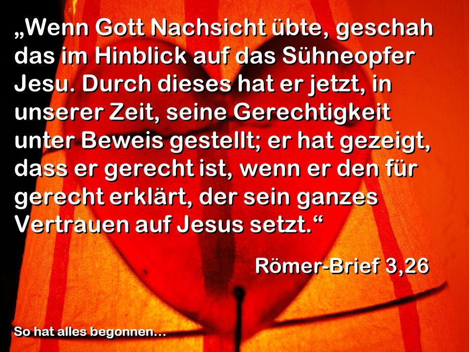 Wenn Gott Nachsicht übte, geschah das im Hinblick auf das Sühneopfer Jesu. Durch dieses hat er jetzt, in unserer Zeit, seine Gerechtigkeit unter Bewei