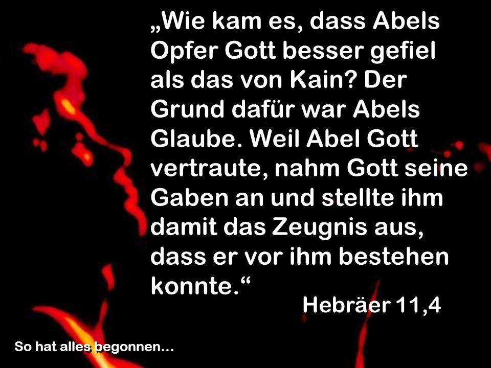Wie kam es, dass Abels Opfer Gott besser gefiel als das von Kain? Der Grund dafür war Abels Glaube. Weil Abel Gott vertraute, nahm Gott seine Gaben an