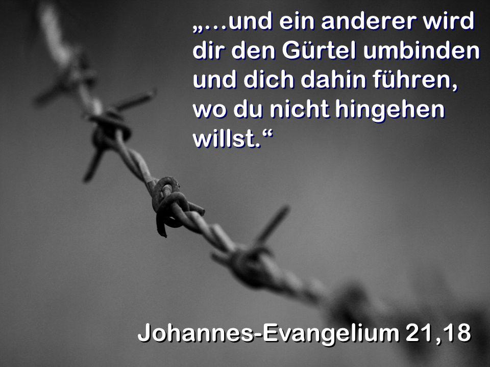 …und ein anderer wird dir den Gürtel umbinden und dich dahin führen, wo du nicht hingehen willst. Johannes-Evangelium 21,18
