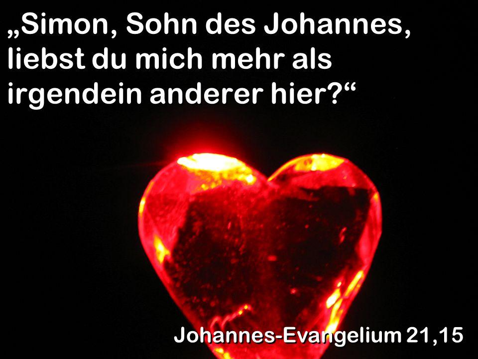 Simon, Sohn des Johannes, liebst du mich mehr als irgendein anderer hier? Johannes-Evangelium 21,15