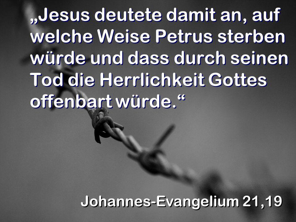 Jesus deutete damit an, auf welche Weise Petrus sterben würde und dass durch seinen Tod die Herrlichkeit Gottes offenbart würde. Johannes-Evangelium 2