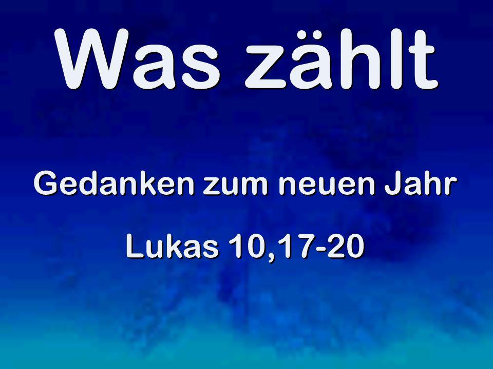 Was zählt Gedanken zum neuen Jahr Lukas 10,17-20