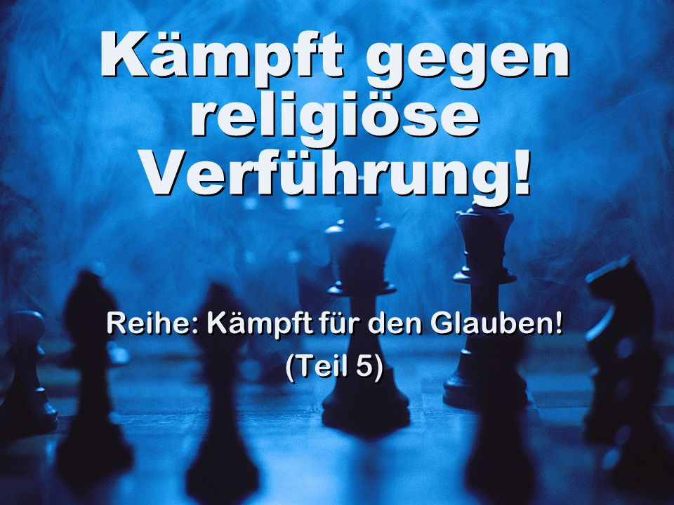 Kämpft gegen religiöse Verführung! Reihe: Kämpft für den Glauben! (Teil 5) Reihe: Kämpft für den Glauben! (Teil 5)