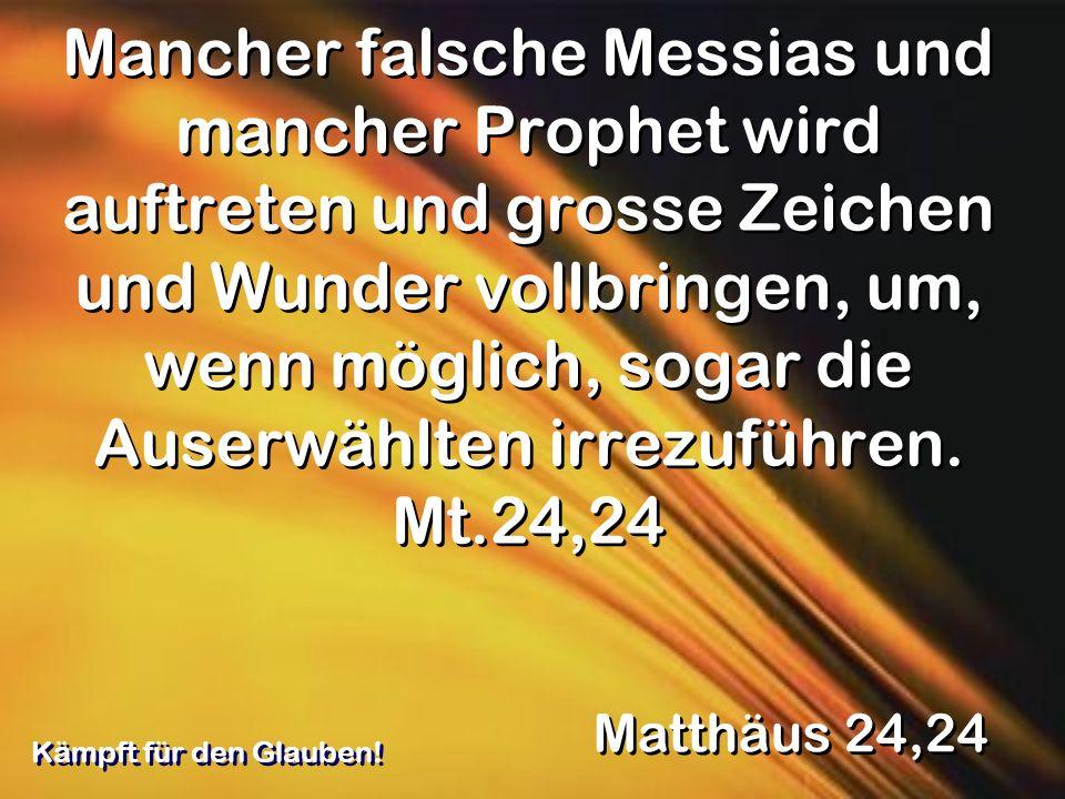 Mancher falsche Messias und mancher Prophet wird auftreten und grosse Zeichen und Wunder vollbringen, um, wenn möglich, sogar die Auserwählten irrezuf