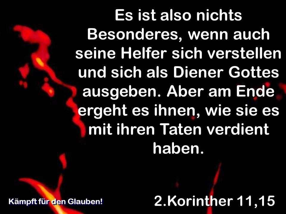 Es ist also nichts Besonderes, wenn auch seine Helfer sich verstellen und sich als Diener Gottes ausgeben. Aber am Ende ergeht es ihnen, wie sie es mi