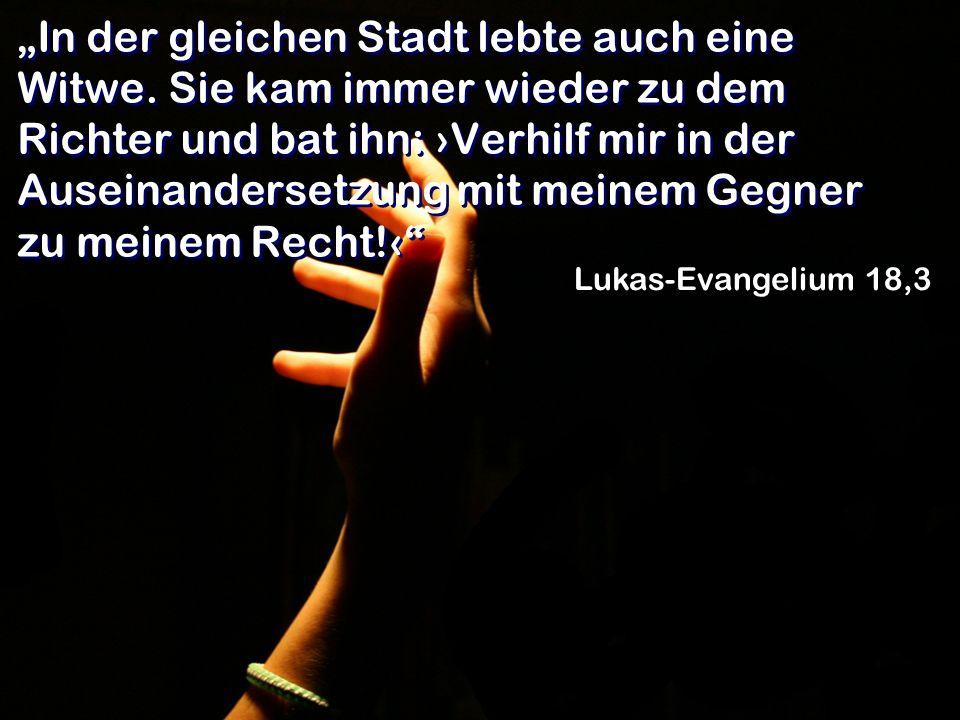 Ich sage euch: Er wird dafür sorgen, dass sie schnell zu ihrem Recht kommen. Lukas-Evangelium 18,8