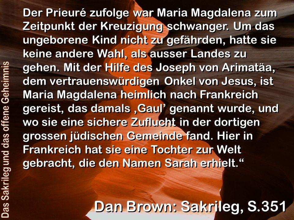 Der Prieuré zufolge war Maria Magdalena zum Zeitpunkt der Kreuzigung schwanger. Um das ungeborene Kind nicht zu gefährden, hatte sie keine andere Wahl