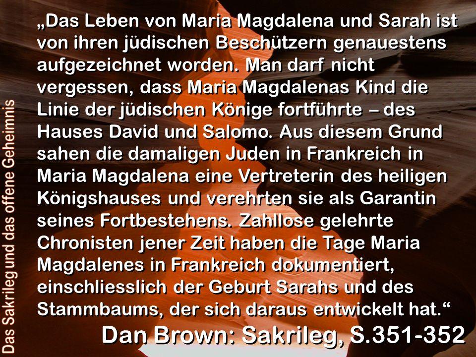 Das Leben von Maria Magdalena und Sarah ist von ihren jüdischen Beschützern genauestens aufgezeichnet worden. Man darf nicht vergessen, dass Maria Mag