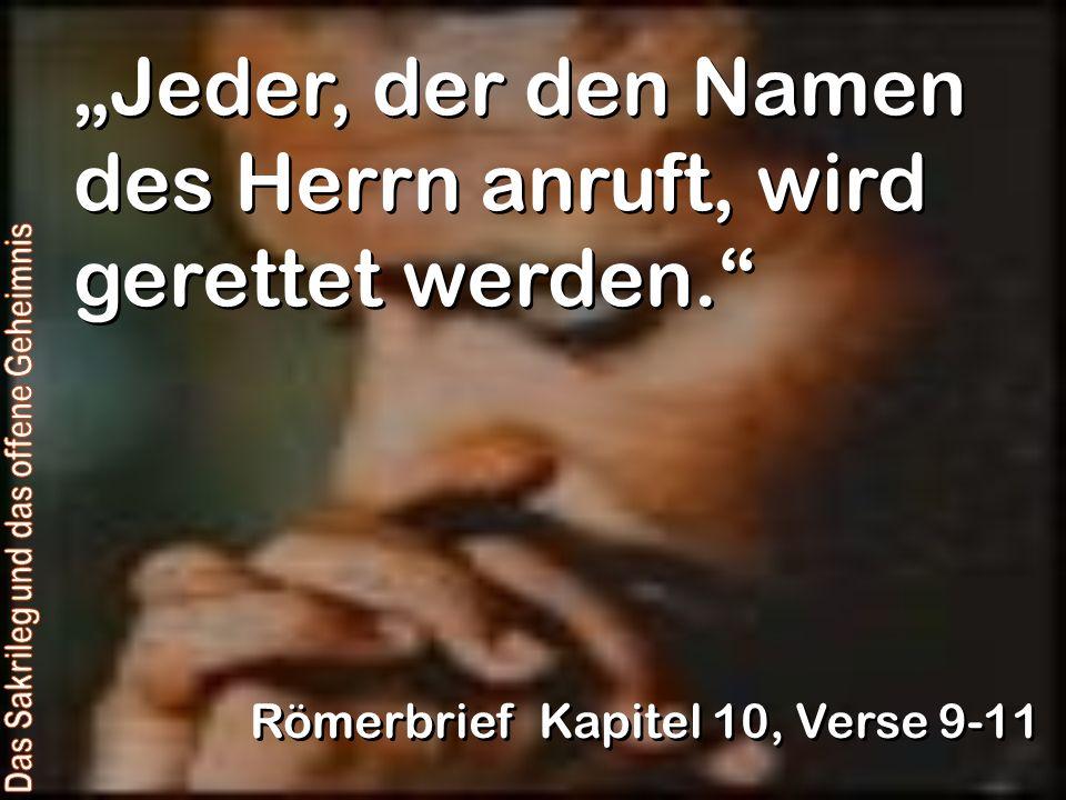 Jeder, der den Namen des Herrn anruft, wird gerettet werden. Römerbrief Kapitel 10, Verse 9-11