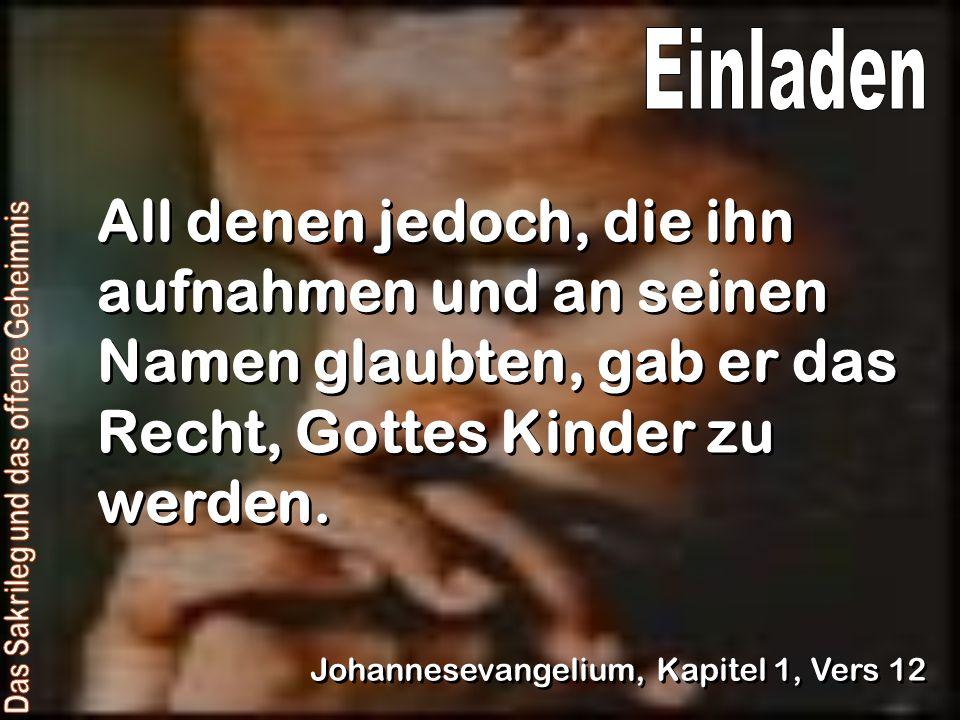 All denen jedoch, die ihn aufnahmen und an seinen Namen glaubten, gab er das Recht, Gottes Kinder zu werden. Johannesevangelium, Kapitel 1, Vers 12
