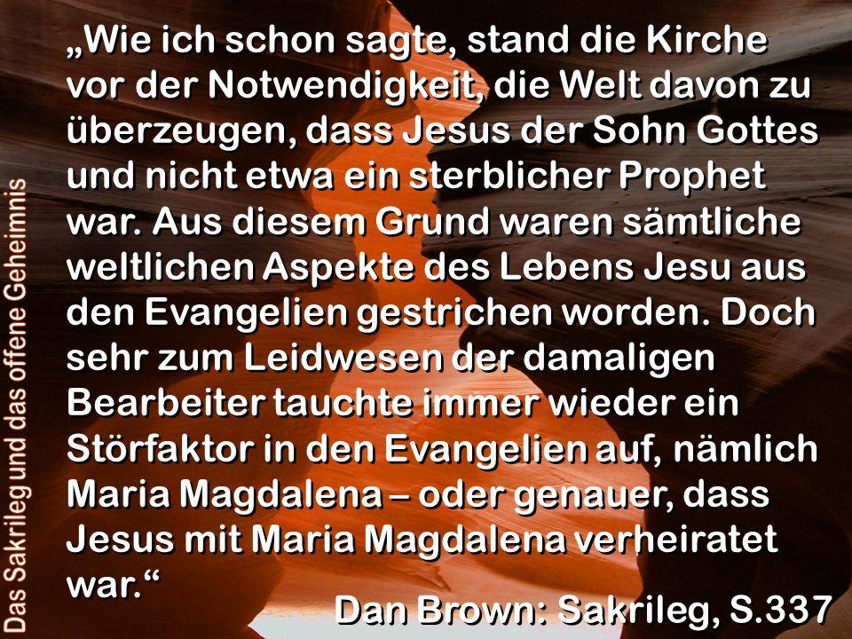 Wie ich schon sagte, stand die Kirche vor der Notwendigkeit, die Welt davon zu überzeugen, dass Jesus der Sohn Gottes und nicht etwa ein sterblicher P
