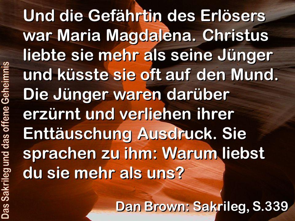 Und die Gefährtin des Erlösers war Maria Magdalena. Christus liebte sie mehr als seine Jünger und küsste sie oft auf den Mund. Die Jünger waren darübe