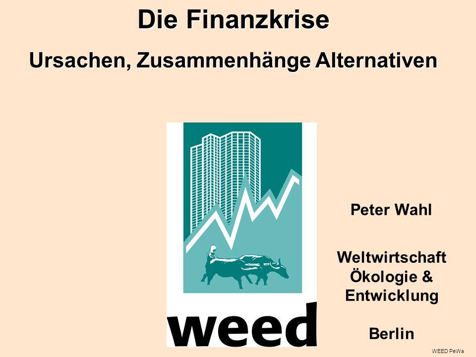 WEED PeWa Peter Wahl Weltwirtschaft Ökologie & Entwicklung Berlin Die Finanzkrise Ursachen, Zusammenhänge Alternativen