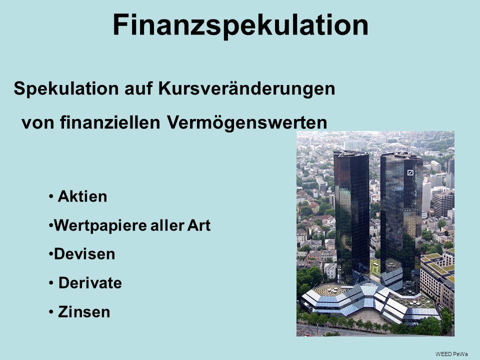 Finanzspekulation Spekulation auf Kursveränderungen von finanziellen Vermögenswerten Aktien Wertpapiere aller Art Devisen Derivate Zinsen WEED PeWa