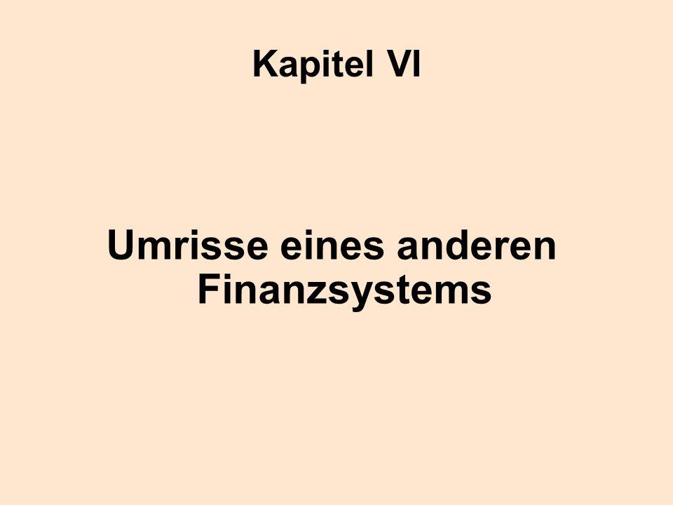 Kapitel VI Umrisse eines anderen Finanzsystems