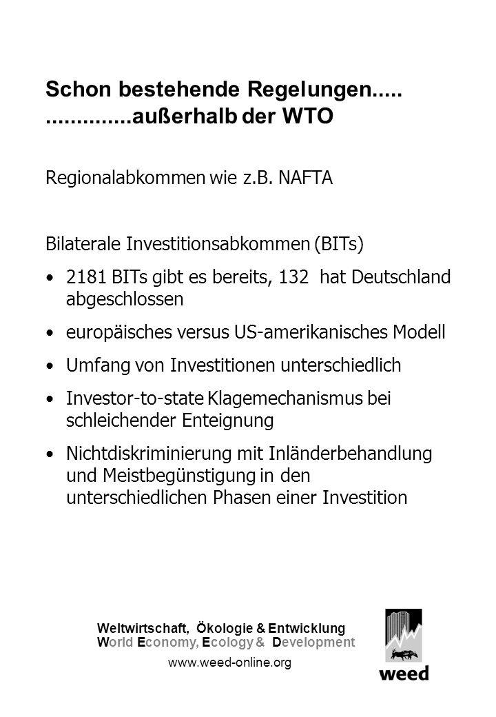 Weltwirtschaft, Ökologie &Entwicklung WorldEconomy,Ecology & Development www.weed-online.org Schon bestehende Regelungen...................außerhalb der WTO Regionalabkommen wie z.B.