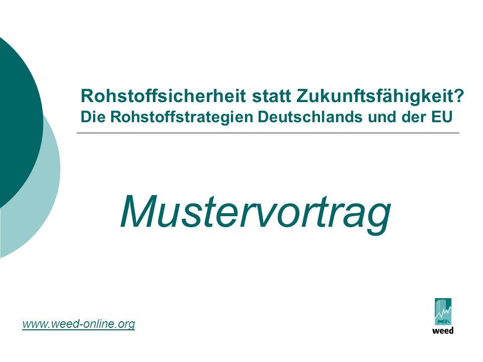 Rohstoffsicherheit statt Zukunftsfähigkeit? Die Rohstoffstrategien Deutschlands und der EU Mustervortrag www.weed-online.org