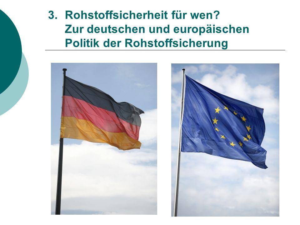 3.Rohstoffsicherheit für wen? Zur deutschen und europäischen Politik der Rohstoffsicherung