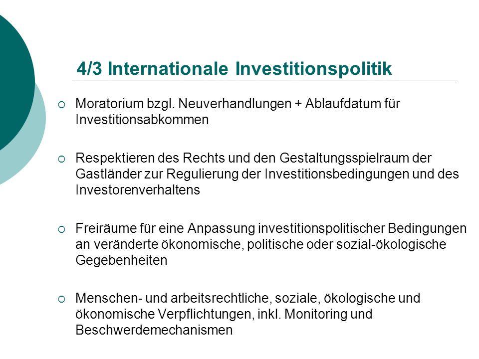 4/3 Internationale Investitionspolitik Moratorium bzgl. Neuverhandlungen + Ablaufdatum für Investitionsabkommen Respektieren des Rechts und den Gestal