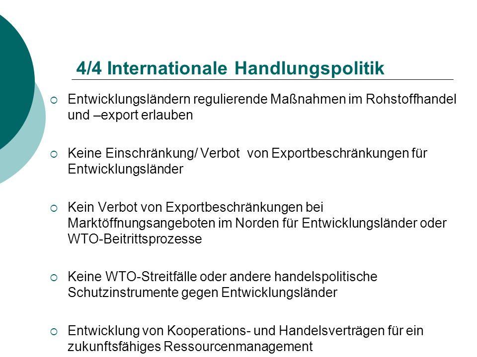 4/4 Internationale Handlungspolitik Entwicklungsländern regulierende Maßnahmen im Rohstoffhandel und –export erlauben Keine Einschränkung/ Verbot von