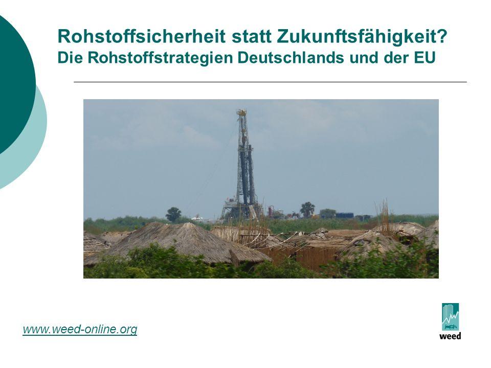 Rohstoffsicherheit statt Zukunftsfähigkeit? Die Rohstoffstrategien Deutschlands und der EU www.weed-online.org