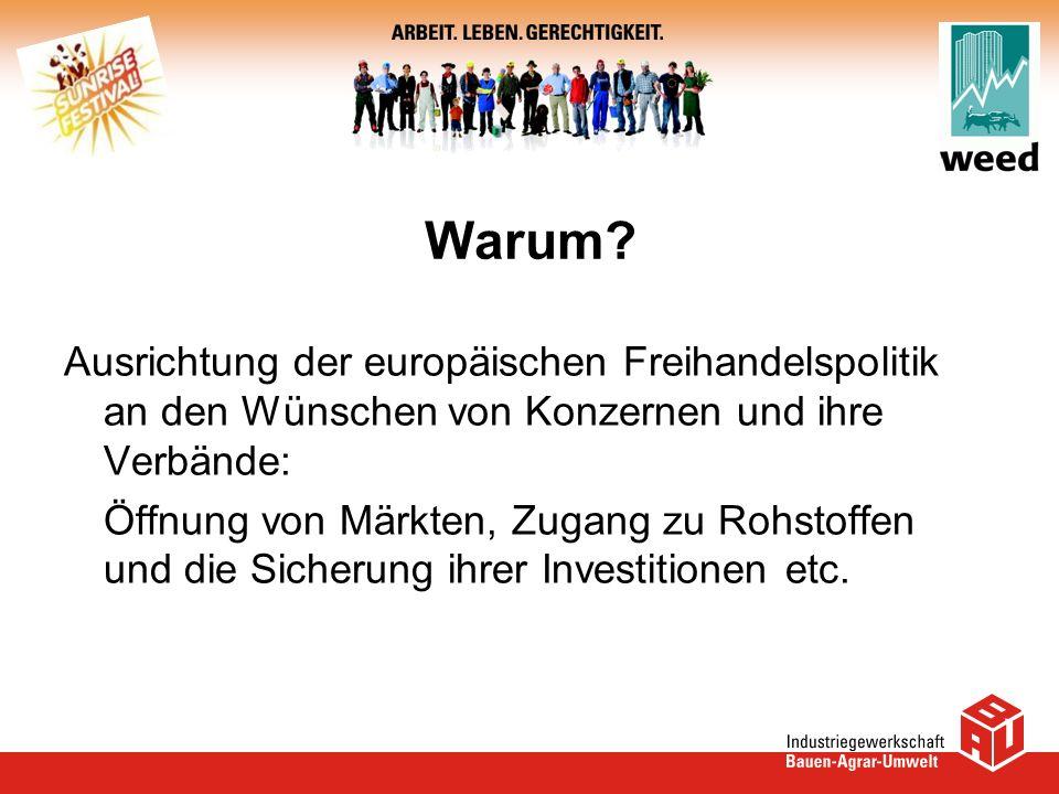 Warum? Ausrichtung der europäischen Freihandelspolitik an den Wünschen von Konzernen und ihre Verbände: Öffnung von Märkten, Zugang zu Rohstoffen und