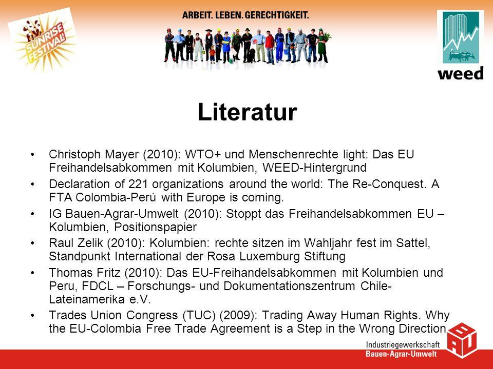 Literatur Christoph Mayer (2010): WTO+ und Menschenrechte light: Das EU Freihandelsabkommen mit Kolumbien, WEED-Hintergrund Declaration of 221 organiz