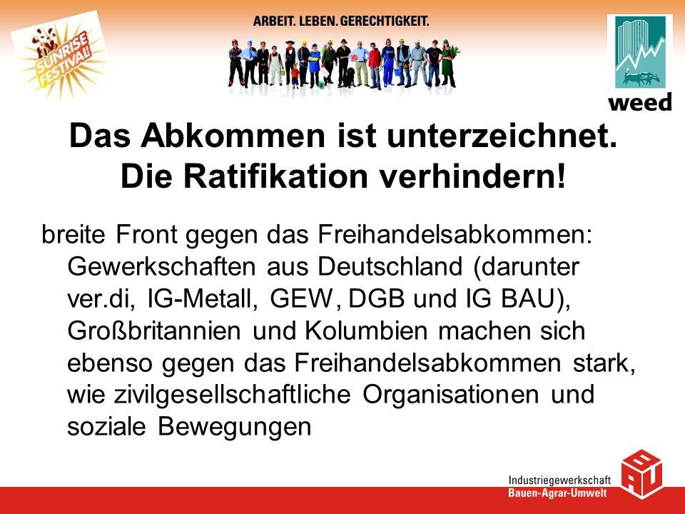 Das Abkommen ist unterzeichnet. Die Ratifikation verhindern! breite Front gegen das Freihandelsabkommen: Gewerkschaften aus Deutschland (darunter ver.