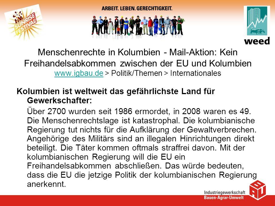 Menschenrechte in Kolumbien - Mail-Aktion: Kein Freihandelsabkommen zwischen der EU und Kolumbien www.igbau.de > Politik/Themen > Internationales www.