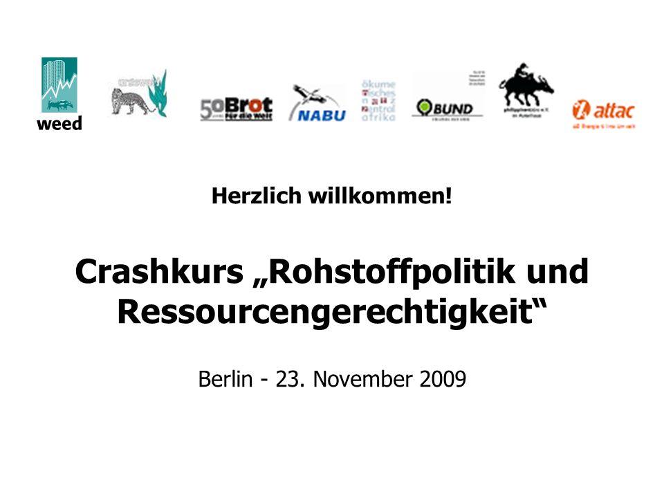 Herzlich willkommen! Crashkurs Rohstoffpolitik und Ressourcengerechtigkeit Berlin - 23. November 2009