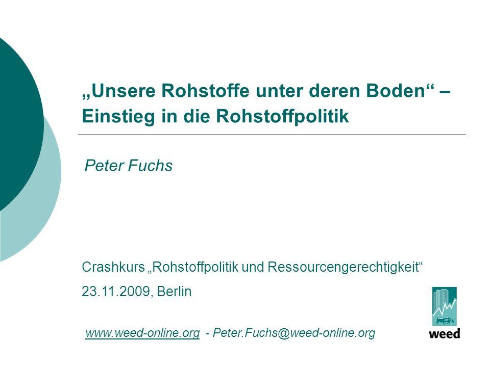 Unsere Rohstoffe unter deren Boden – Einstieg in die Rohstoffpolitik Crashkurs Rohstoffpolitik und Ressourcengerechtigkeit 23.11.2009, Berlin Peter Fu