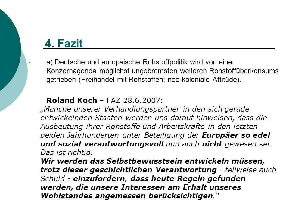 4. Fazit a) Deutsche und europäische Rohstoffpolitik wird von einer Konzernagenda möglichst ungebremsten weiteren Rohstoffüberkonsums getrieben (Freih