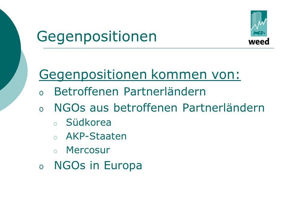 Gegenpositionen Gegenpositionen kommen von: o Betroffenen Partnerländern o NGOs aus betroffenen Partnerländern o Südkorea o AKP-Staaten o Mercosur o NGOs in Europa
