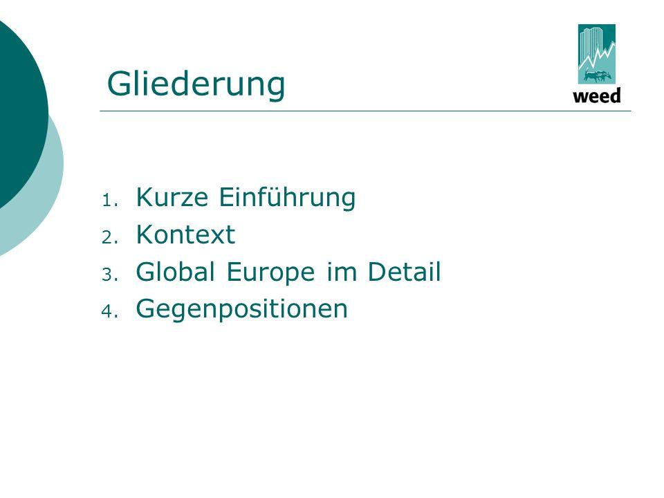 Gliederung 1. Kurze Einführung 2. Kontext 3. Global Europe im Detail 4. Gegenpositionen