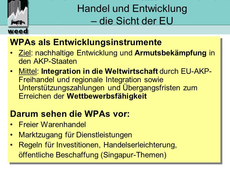 21 Handel und Entwicklung – die Sicht der EU WPAs als Entwicklungsinstrumente Ziel: nachhaltige Entwicklung und Armutsbekämpfung in den AKP-Staaten Mittel: Integration in die Weltwirtschaft durch EU-AKP- Freihandel und regionale Integration sowie Unterstützungszahlungen und Übergangsfristen zum Erreichen der Wettbewerbsfähigkeit Darum sehen die WPAs vor: Freier Warenhandel Marktzugang für Dienstleistungen Regeln für Investitionen, Handelserleichterung, öffentliche Beschaffung (Singapur-Themen) WPAs als Entwicklungsinstrumente Ziel: nachhaltige Entwicklung und Armutsbekämpfung in den AKP-Staaten Mittel: Integration in die Weltwirtschaft durch EU-AKP- Freihandel und regionale Integration sowie Unterstützungszahlungen und Übergangsfristen zum Erreichen der Wettbewerbsfähigkeit Darum sehen die WPAs vor: Freier Warenhandel Marktzugang für Dienstleistungen Regeln für Investitionen, Handelserleichterung, öffentliche Beschaffung (Singapur-Themen)