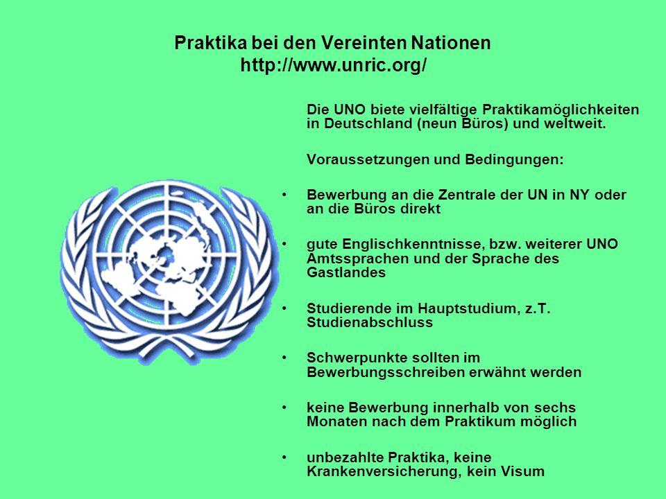 Praktika bei den Vereinten Nationen http://www.unric.org/ Die UNO biete vielfältige Praktikamöglichkeiten in Deutschland (neun Büros) und weltweit. Vo